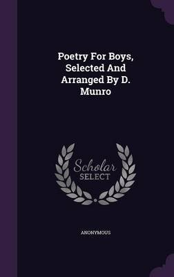 Poetry for Boys, Selected and Arranged by D. Munro (Hardcover): Anonymous