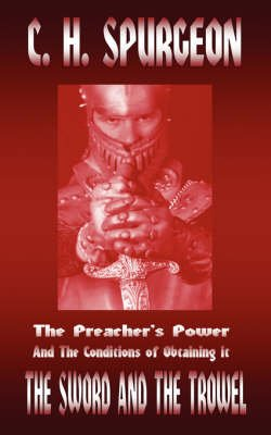 The Preacher's Power and the Conditions of Obtaining It (the Sword and the Trowel) (Paperback): Charles Haddon Spurgeon