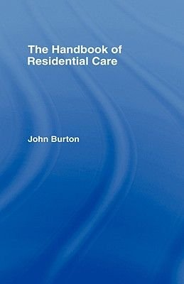 The Handbook of Residential Care (Hardcover): John Burton