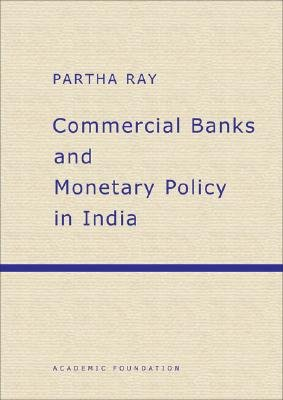 Commercial Banks and Monetary Policy in India (Hardcover):
