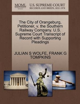 The City of Orangeburg, Petitioner, V. the Southern Railway Company. U.S. Supreme Court Transcript of Record with Supporting...