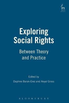 Exploring Social Rights - Between Theory and Practice (Paperback): Daphne Barak-Erez, Aeyal Gross