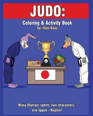 Judo - Coloring and Activity Book: Judo is one of Idan's interests. He has authored various of Coloring & Activity books...