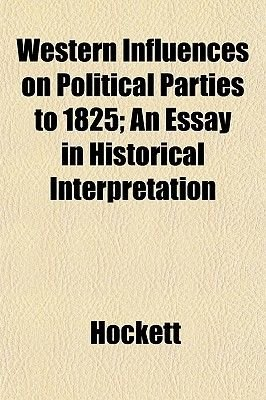 Western Influences On Political Parties To  An Essay In  Western Influences On Political Parties To  An Essay In Historical  Interpretation Paperback