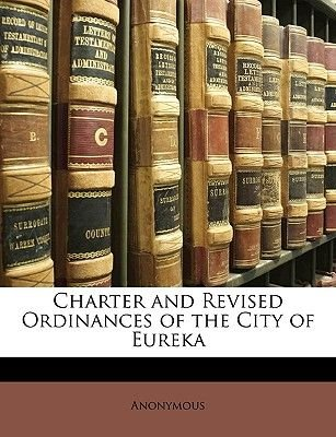 Charter and Revised Ordinances of the City of Eureka (Paperback): Anonymous