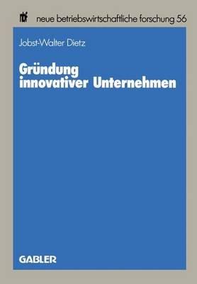 Grundung Innovativer Unternehmen (German, Paperback, 1989): Jobst-Walter Dietz