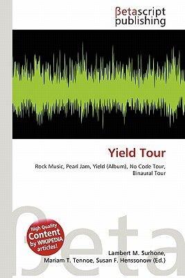 Yield Tour (Paperback): Lambert M. Surhone, Mariam T. Tennoe, Susan F. Henssonow