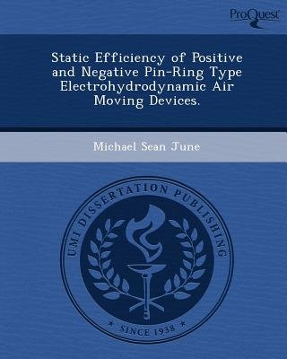 Static Efficiency of Positive and Negative Pin-Ring Type Electrohydrodynamic Air Moving Devices (Paperback): Michael Sean June