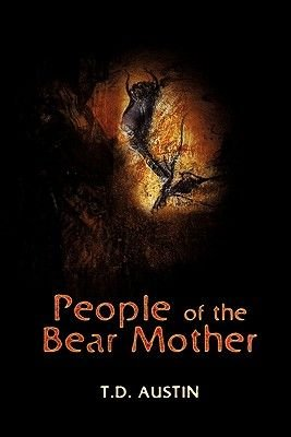 People of the Bear Mother (Paperback): T. D. Austin
