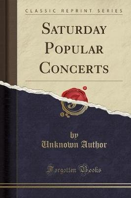 Saturday Popular Concerts (Classic Reprint) (Paperback): unknownauthor
