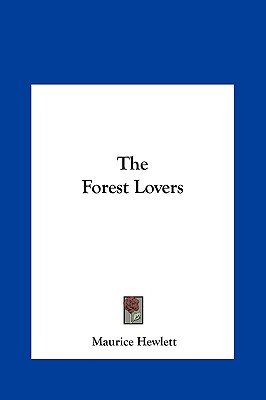 The Forest Lovers the Forest Lovers (Hardcover): Maurice Hewlett