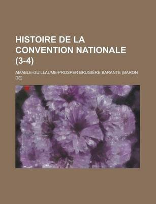 Histoire de La Convention Nationale (3-4 ) (English, French, Paperback): Amable-Guillaume-Prosper Barante
