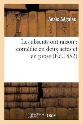 Les Absents Ont Raison: Comedie En Deux Actes Et En Prose (French, Paperback): Ana Is Segalas