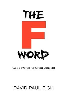 The F Word - Good Words for Great Leaders (Paperback): David Paul Eich