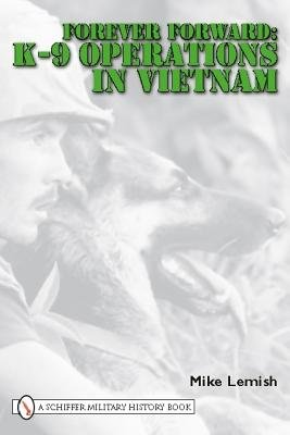 Forever Forward - K-9 Operations in Vietnam (Hardcover): Mike Lemish