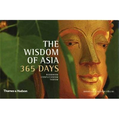 The Wisdom of Asia 365 Days - Buddhism . Confucianism . Taoism (Hardcover): Danielle Foellmi, Olivier Foellmi