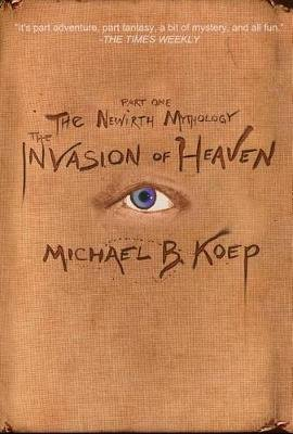 The Invasion of Heaven - Part One of the Newirth Mythology (Standard format, CD): Michael B Koep