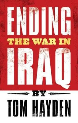 Ending the War in Iraq (Paperback): Tom Hayden