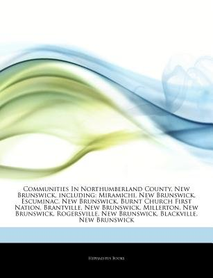 Articles on Communities in Northumberland County, New Brunswick, Including - Miramichi, New Brunswick, Escuminac, New...