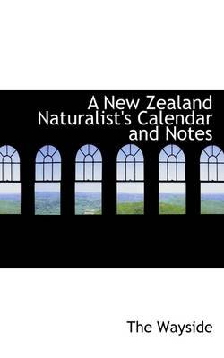 A New Zealand Naturalist's Calendar and Notes (Paperback): The Wayside