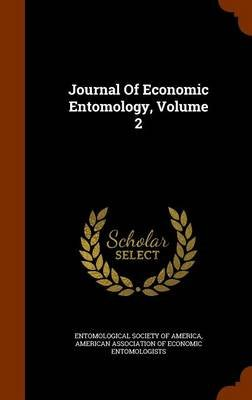 Journal of Economic Entomology, Volume 2 (Hardcover): Entomological Society of America, American Association of Economic Entomo