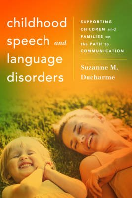 Childhood Speech and Language Disorders - Supporting Children and Families on the Path to Communication (Hardcover): Suzanne M....