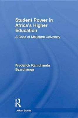 Student Power in Africa's Higher Education - A Case of Makerere University (Electronic book text): Frederick K Byaruhanga