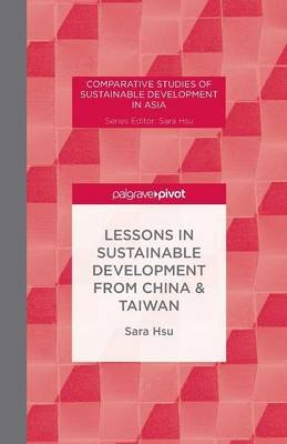 Lessons in Sustainable Development from China & Taiwan (Paperback, 1st ed. 2013): Sara Hsu