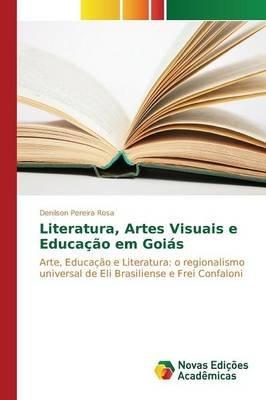 Literatura, Artes Visuais E Educacao Em Goias (Portuguese, Paperback): Rosa Denilson Pereira