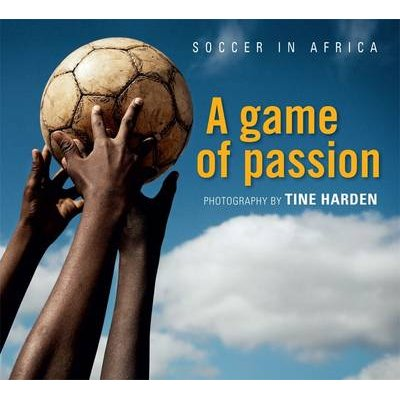 Soccer in Africa - A Game of Passion (Hardcover): Tine Harden