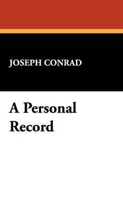 A Personal Record (Hardcover): Joseph Conrad