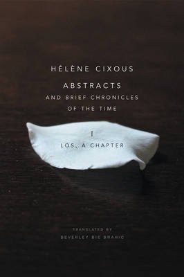 Abstracts and Brief Chronicles of the Time - I. Los, A Chapter (Paperback): Helene Cixous