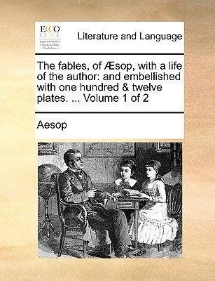 The Fables, of Sop, with a Life of the Author - And Embellished with One Hundred & Twelve Plates. ... Volume 1 of 2...