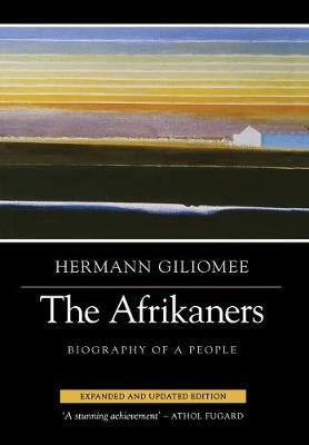 The Afrikaners - Biography of a People (Paperback, Expanded and Updated Edition): Hermann Giliomee