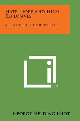 Hate, Hope and High Explosives - A Report on the Middle East (Paperback): George Fielding Eliot