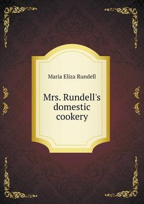 Mrs. Rundell's Domestic Cookery (Paperback): Maria Eliza Rundell