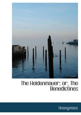 The Heidenmauer; Or, the Benedictines (Hardcover): Anonymous