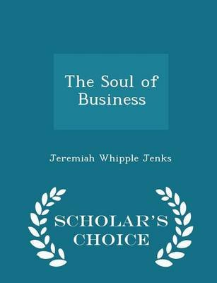 The Soul of Business - Scholar's Choice Edition (Paperback): Jeremiah Whipple Jenks