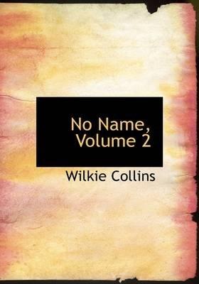 No Name, Volume 2 (Paperback): Wilkie Collins