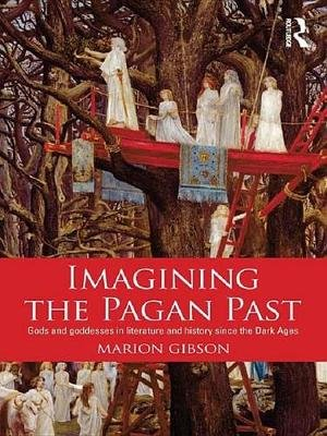 Imagining the Pagan Past - Gods and Goddesses in Literature and History since the Dark Ages (Electronic book text): Marion...