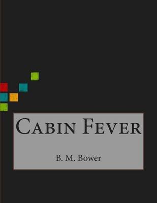 Cabin Fever (Paperback): B. M Bower