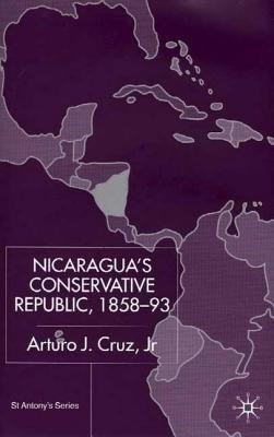 Nicaragua's Conservative Republic (Electronic book text): Jr Arturo Cruz, Arturo J Cruz Jr