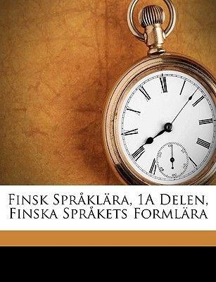 Finsk Spraklara, 1a Delen, Finska Sprakets Formlara (English, Swedish, Paperback): Gustaf Renvall
