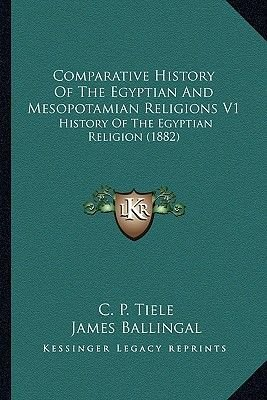 Comparative History of the Egyptian and Mesopotamian Religions V1 - History of the Egyptian Religion (1882) (Paperback): C.P....