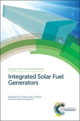 Integrated Solar Fuel Generators (Hardcover): Harry A Atwater, Hans-Joachim Lewerenz