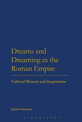 Dreams and Dreaming in the Roman Empire (Electronic book text): Juliette Harrisson