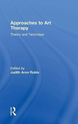 Approaches to Art Therapy - Theory and Technique (Hardcover, 3rd Revised edition): Judith Aron Rubin