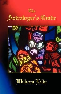 The Astrologer's Guide (Paperback): William Lilly