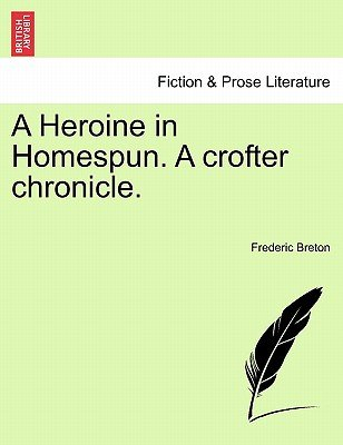 A Heroine in Homespun. a Crofter Chronicle. (Paperback): Frederic Breton