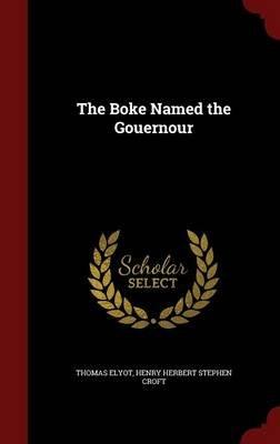 The Boke Named the Gouernour (Hardcover): Thomas Elyot, Henry Herbert Stephen Croft